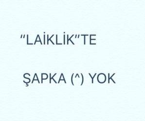"""LAİKLİK""TE ""ŞAPKA"" YOK"