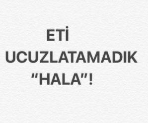 "ETİ UCUZLATAMADIK ""HALA""!.."