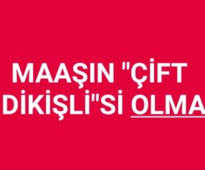 """MAAŞIN """"ÇİFT DİKİŞLİ""""Sİ OLMAZ"""