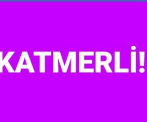 KATMERLİ!